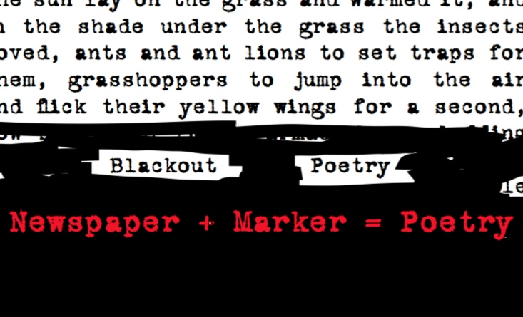 Blackout Poetry, Use the words of other writers to create your own work of art