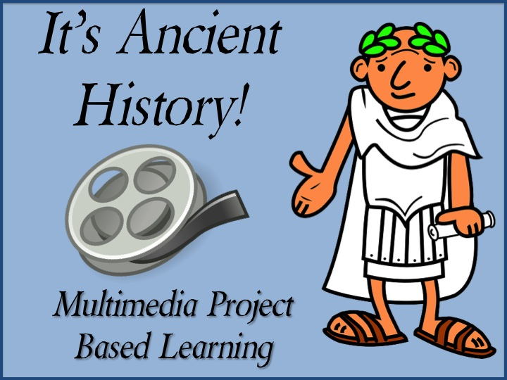 It's Ancient History - Multimedia PBL