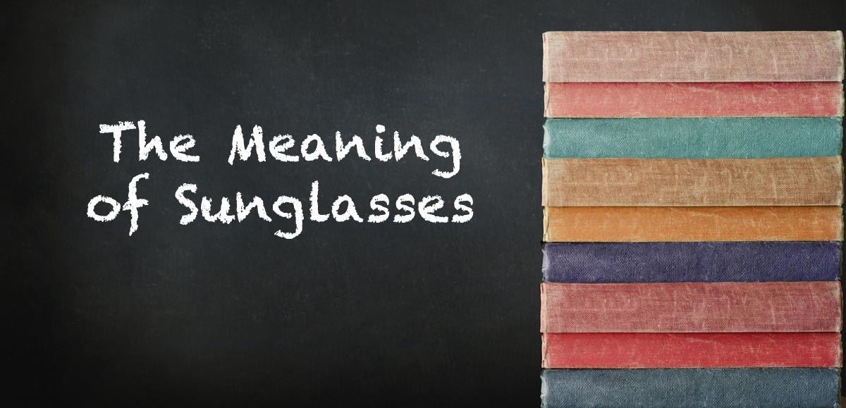 Is there a meaning to sunglasses?