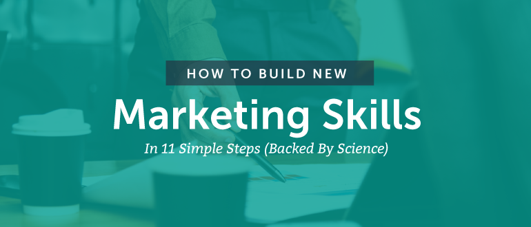 How To Build New Marketing Skills In 11 Simple Steps (Backed By Science)