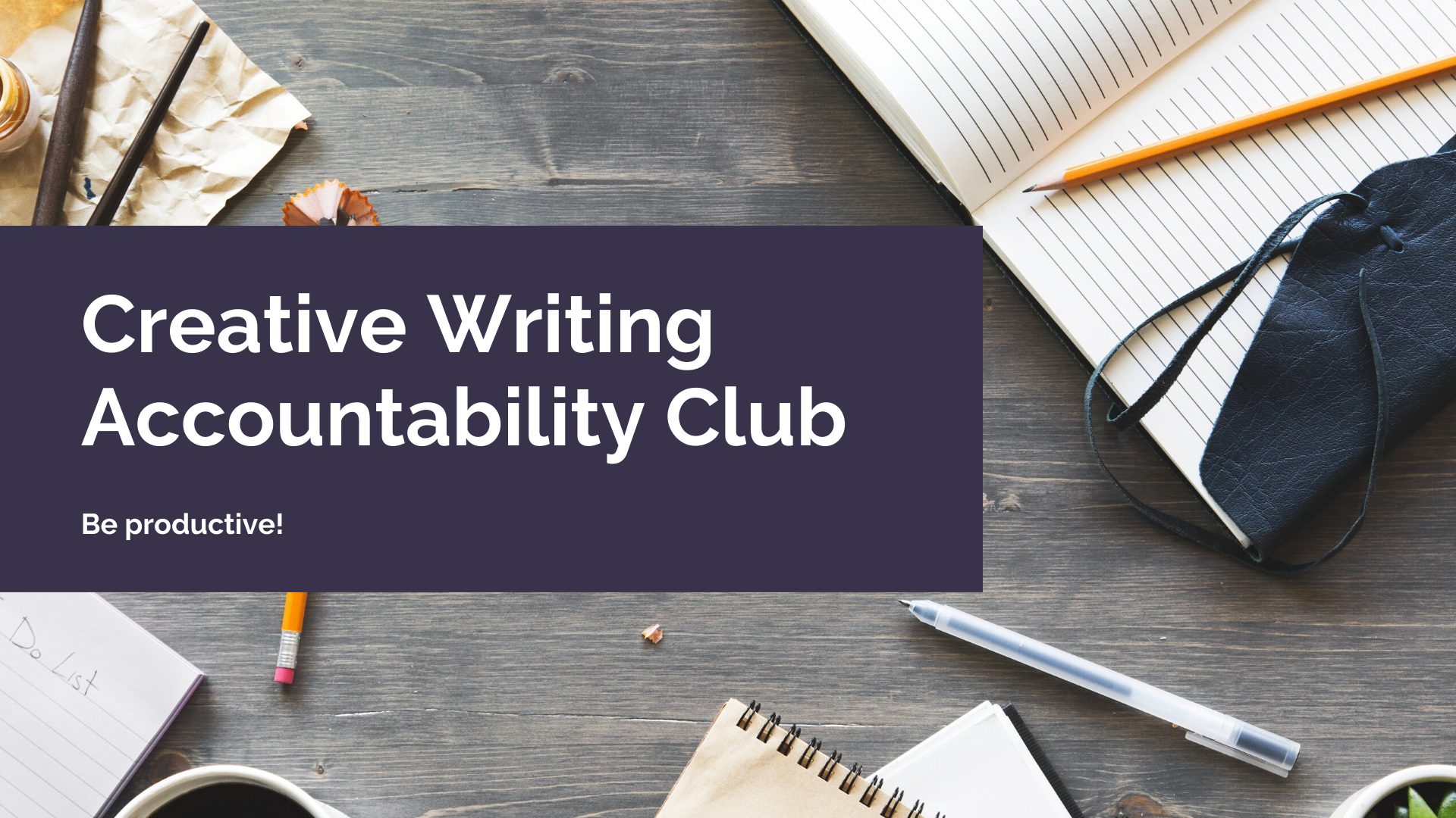 Canva graphic of a table with notebooks and an overlayed text message saying creative writing accountability club