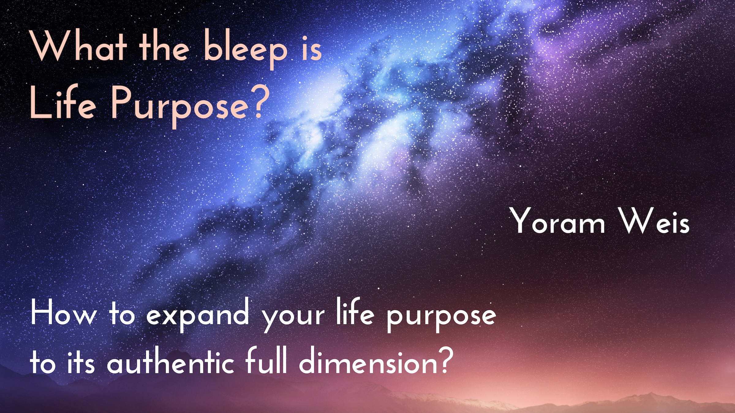 Video – What the bleep is Life Purpose?