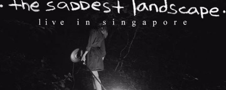 The Saddest Landscape Live in Singapore