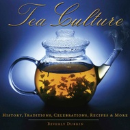 Tea Culture: History, Traditions, Celebrations, Recipes & More from Tea Books
