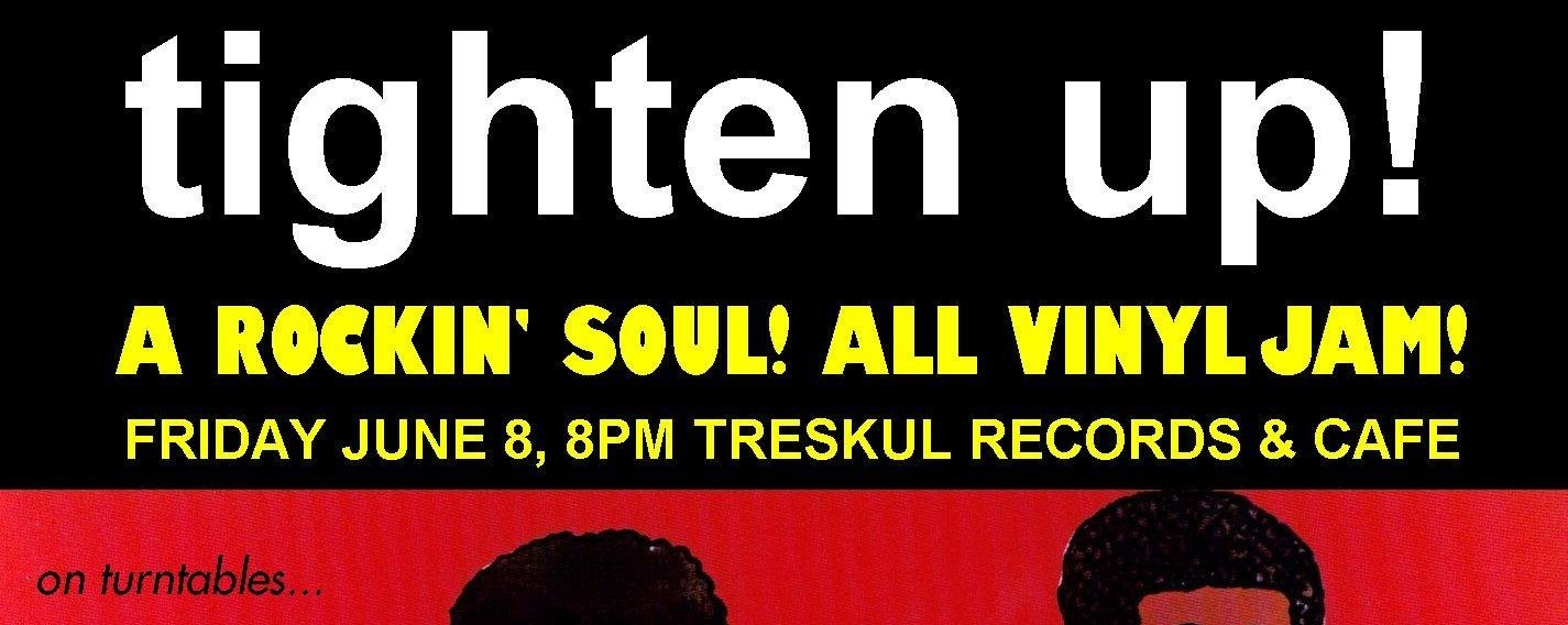 Tighten Up! A Rockin' Soul ALL VINYL Jam.