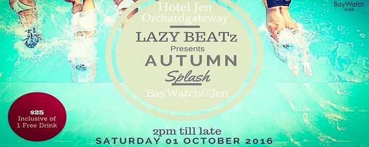 LAZY BEATz Presents Autumn Splash Pool Session At BayWatch@Jen