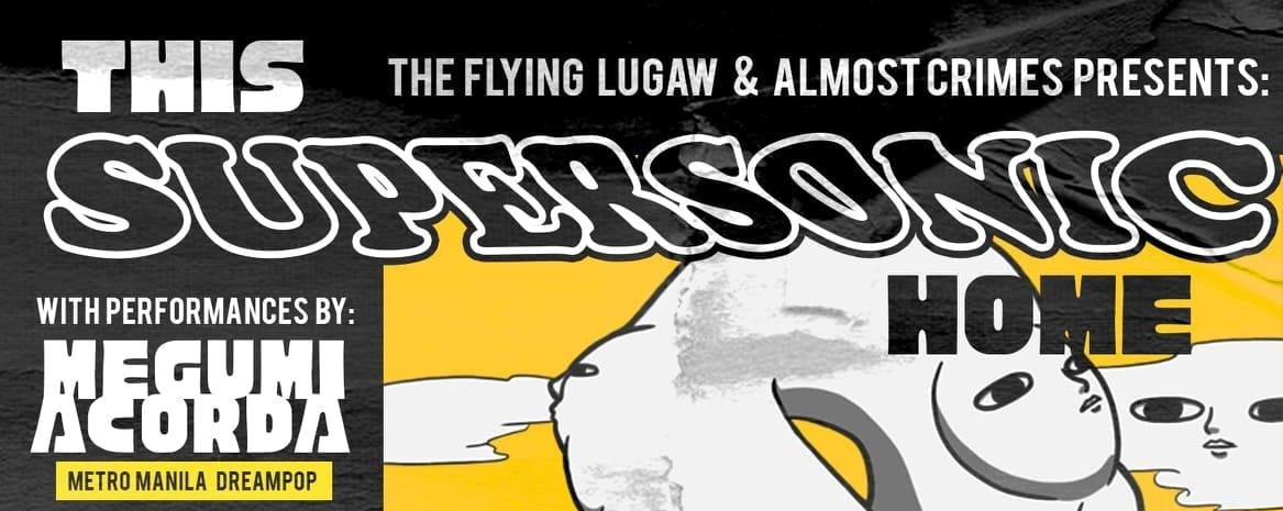 Almost Crimes & The Flying Lugaw presents: This Supersonic Home