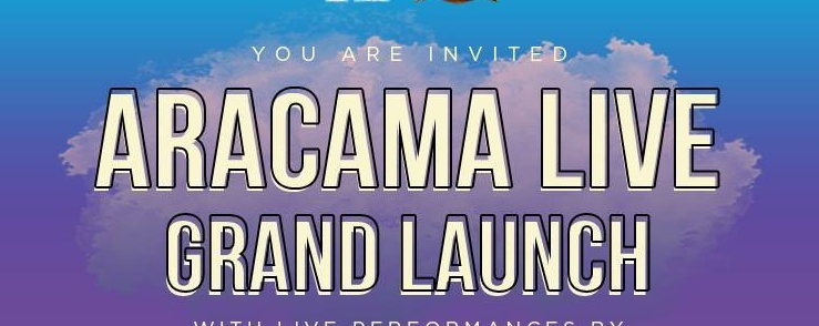 Aracama Live: Grand Launch