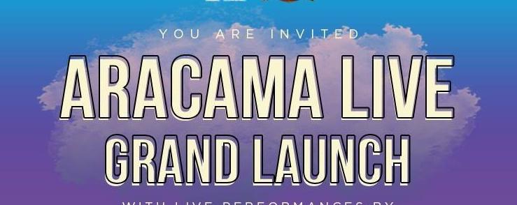 Aracama Live: Grand Launch