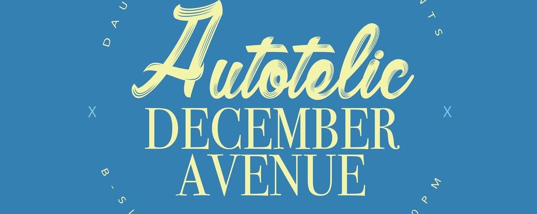 Autotelic x December Avenue