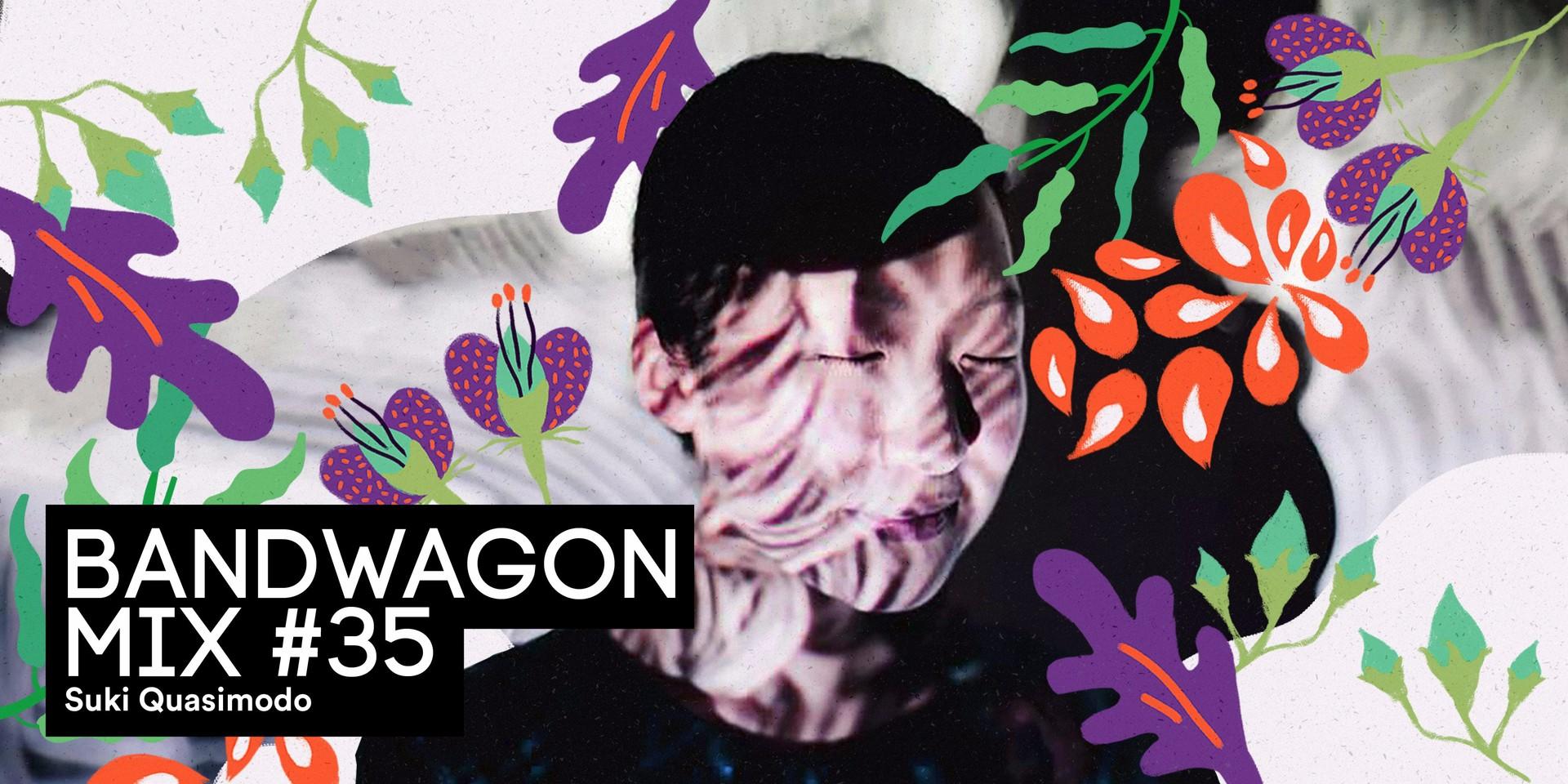 Bandwagon Mix #35: Suki Quasimodo