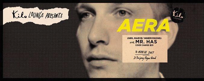 Kilo Lounge presents: Aera (GER, Maeve/ Innervisions) & Mr. Has