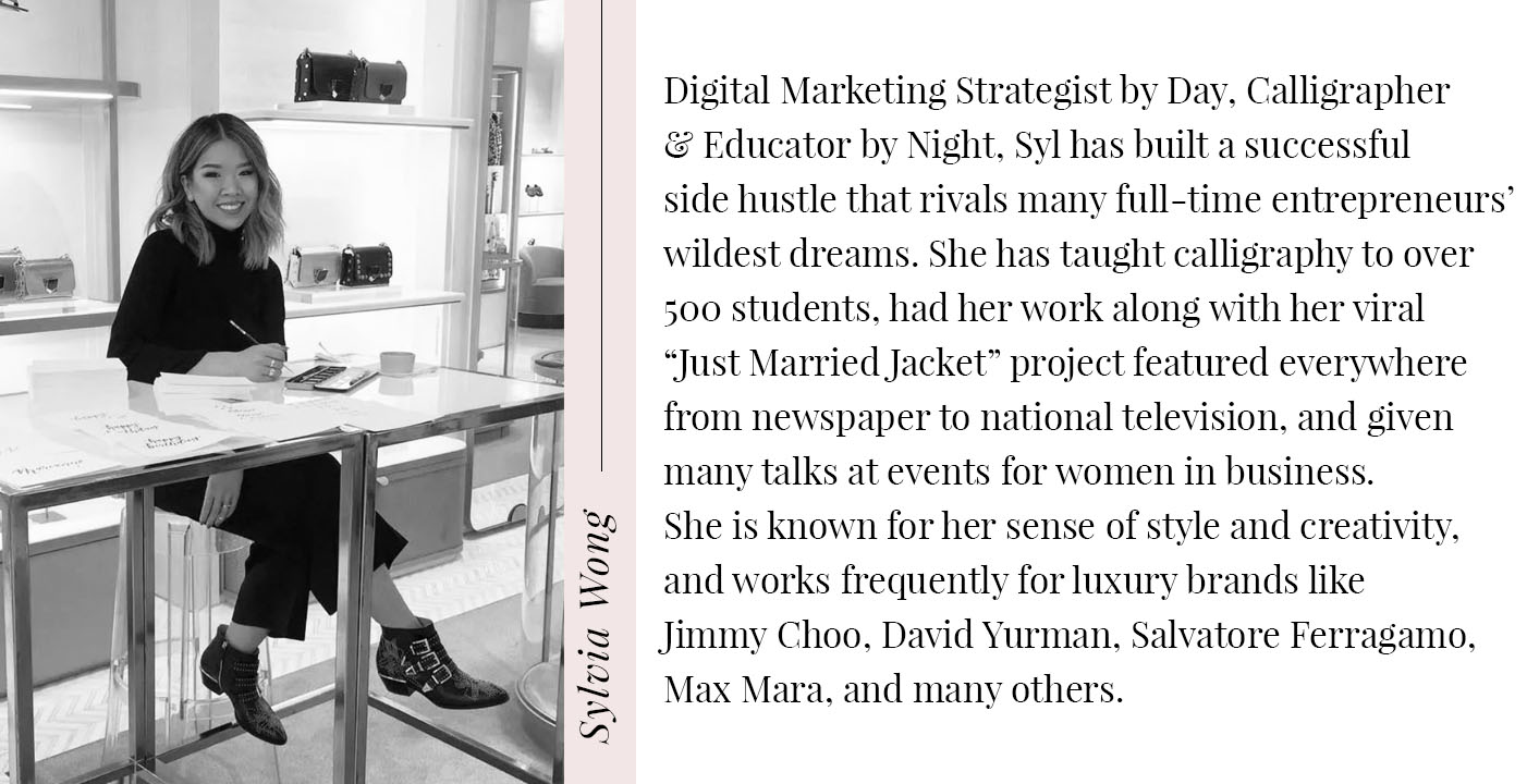 """A black & white picture of Toronto Calligrapher Sylvia Wong, with a Biography that reads: Digital Marketing strategist by day, calligrapher & educator by night, Syl has built a successful side hustle that rivals many full-time entrepreneurs' wildest dreams. She has tuaght calligraphy to over 500 students, had her work along with her viral """"Just Married Jacket"""" project featured everywhere from newspaper to national televeision, and given many talks at events for women in business. She is known for her sense of style and creativity, and works frequently for luxury brands like Jimmy Choo, David Yurman, Salvatore Ferragamo, Max Mara, and many others."""