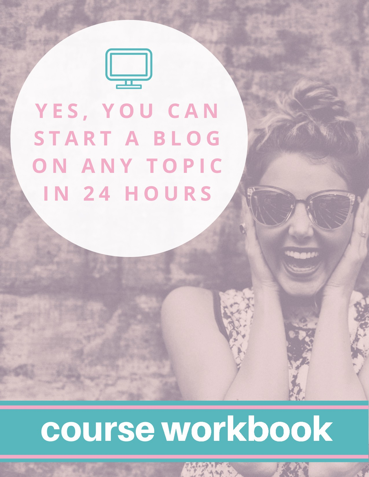 Yes, You Can Start A Blog on Any Topic in 24 Hours Workbook