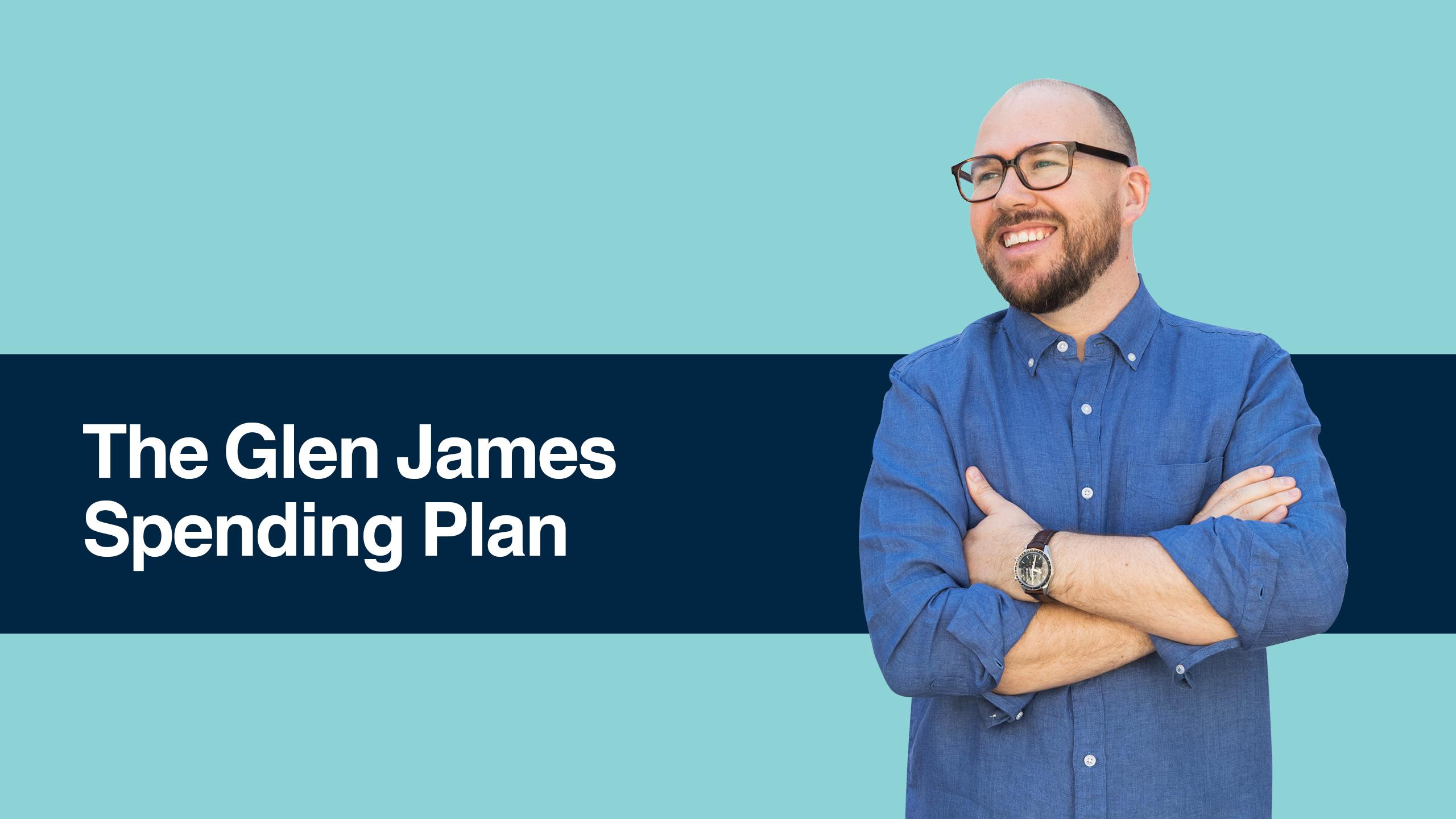 Glen James – The Glen James Spending Plan