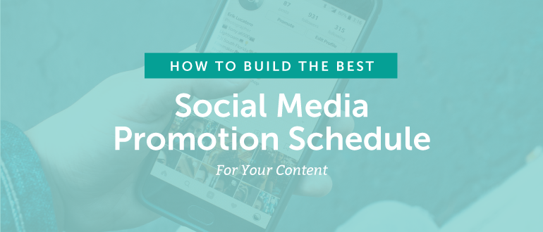 How To Build The Best Social Media Promotion Schedule For Your Content