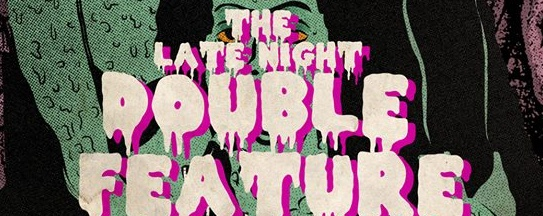 THE LATE NIGHT DOUBLE FEATURE PICTURE SHOW HALLOWEEN PARTY!