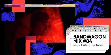 Bandwagon Mix #84: Julien Brochard (The Council)