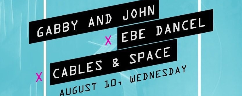 Gabby and John, Ebe Dancel & Cables & Space