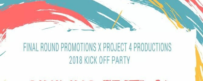 2018 Final Round Promotions x Project 4 Kick Off Party