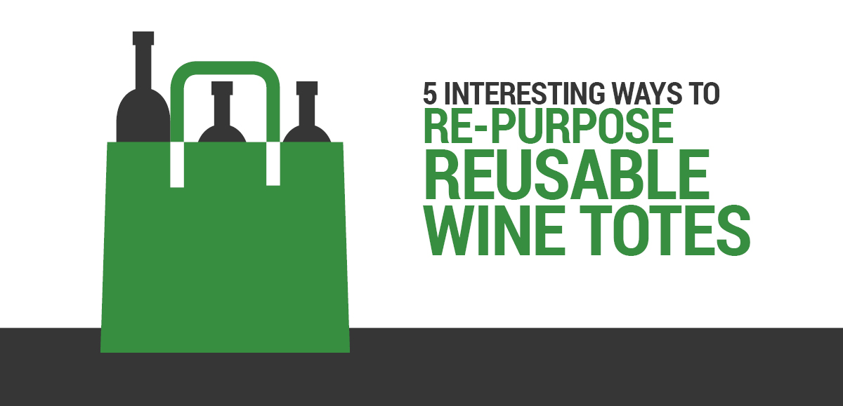 5 Interesting Ways to Repurpose That Reusable Wine Tote