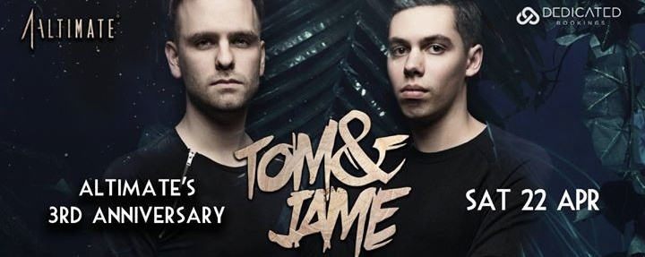 Altimate 3rd Anniversay presents Tom & Jame DAY 2 - 22 APR 2017