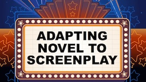 Adapting Novel to Screenplay