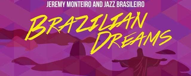 Jeremy Monteiro & Jazz Brasileiro: Brazilian Dreams