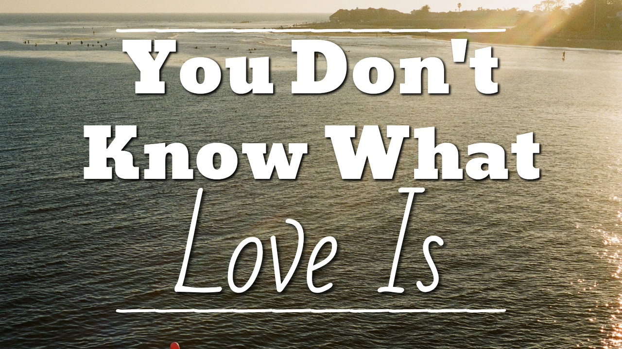 You Don't Know What Love Is - thumbnail
