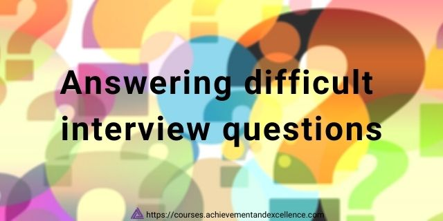 Answering difficult interview questions