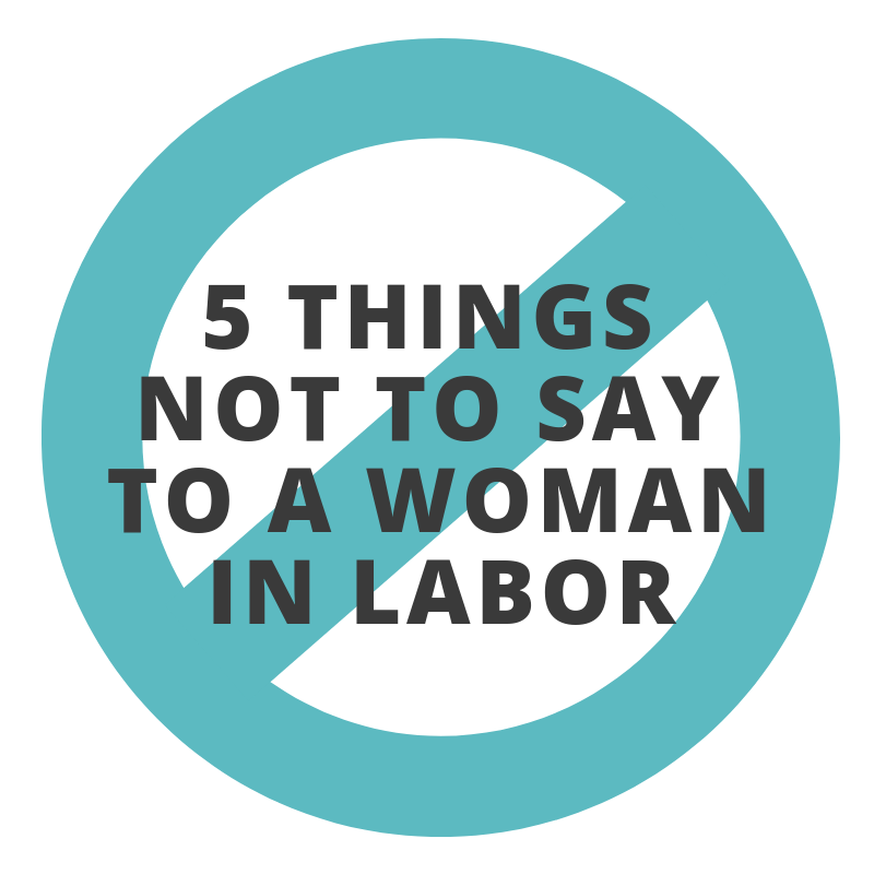 5 things not to say to a woman in labor