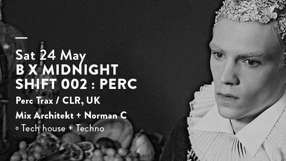 B X Midnight Shift 002 : PERC (UK)