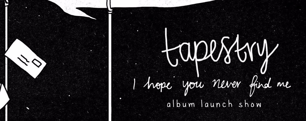 """Tapestry """"i hope you never find me"""" LP launch"""