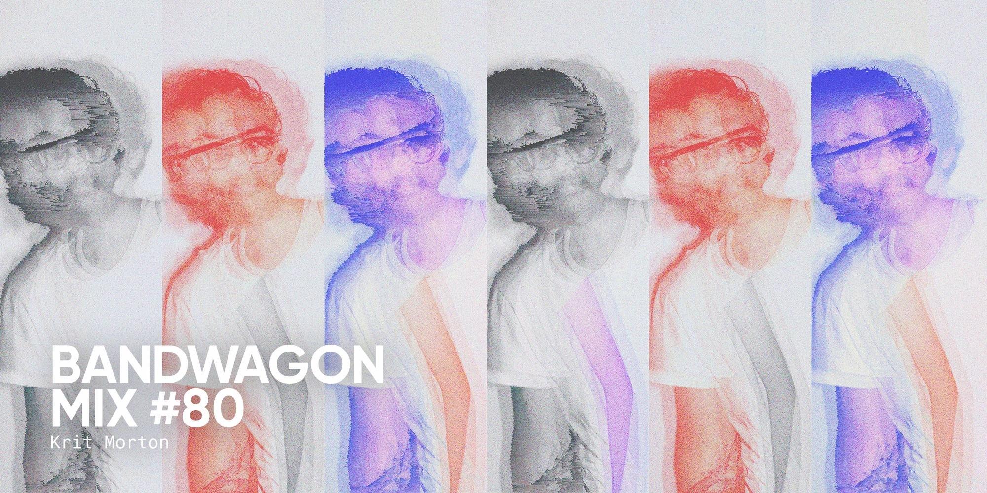 Bandwagon Mix #80: Krit Morton