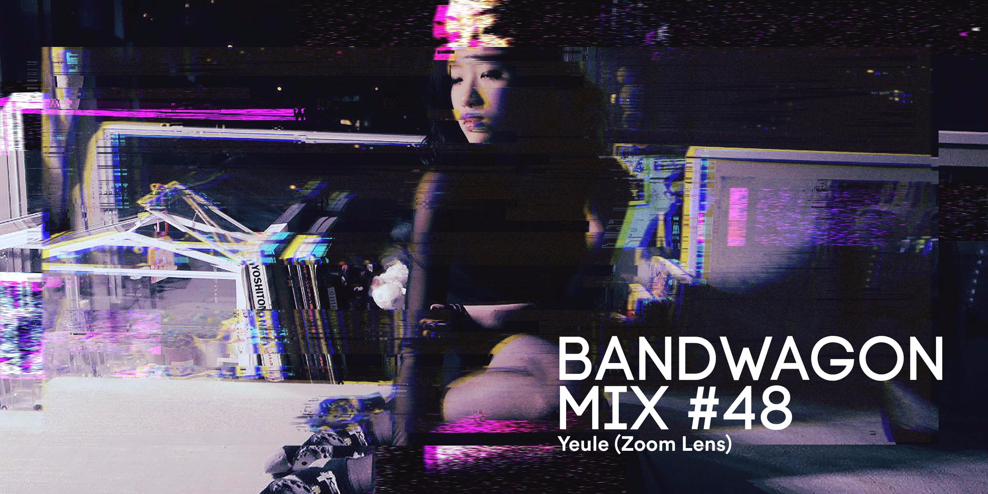 Bandwagon Mix #48: Yeule (Zoom Lens)