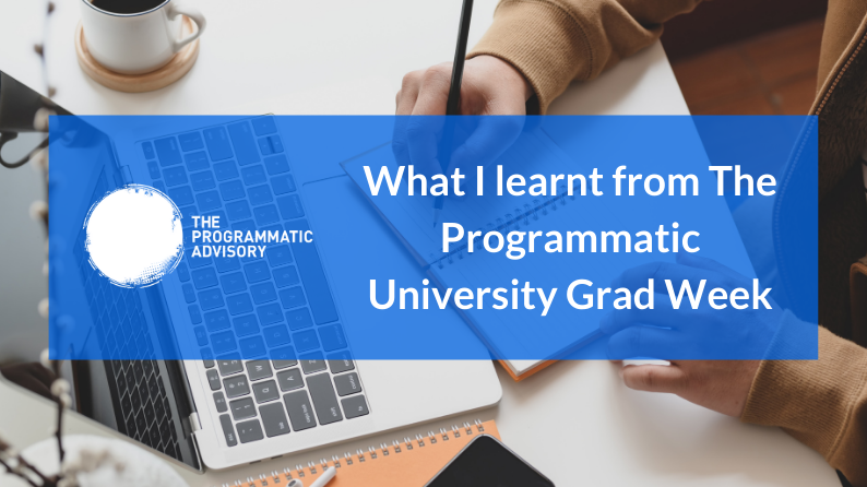 What I learnt from The Programmatic University Grad Week Featured Image