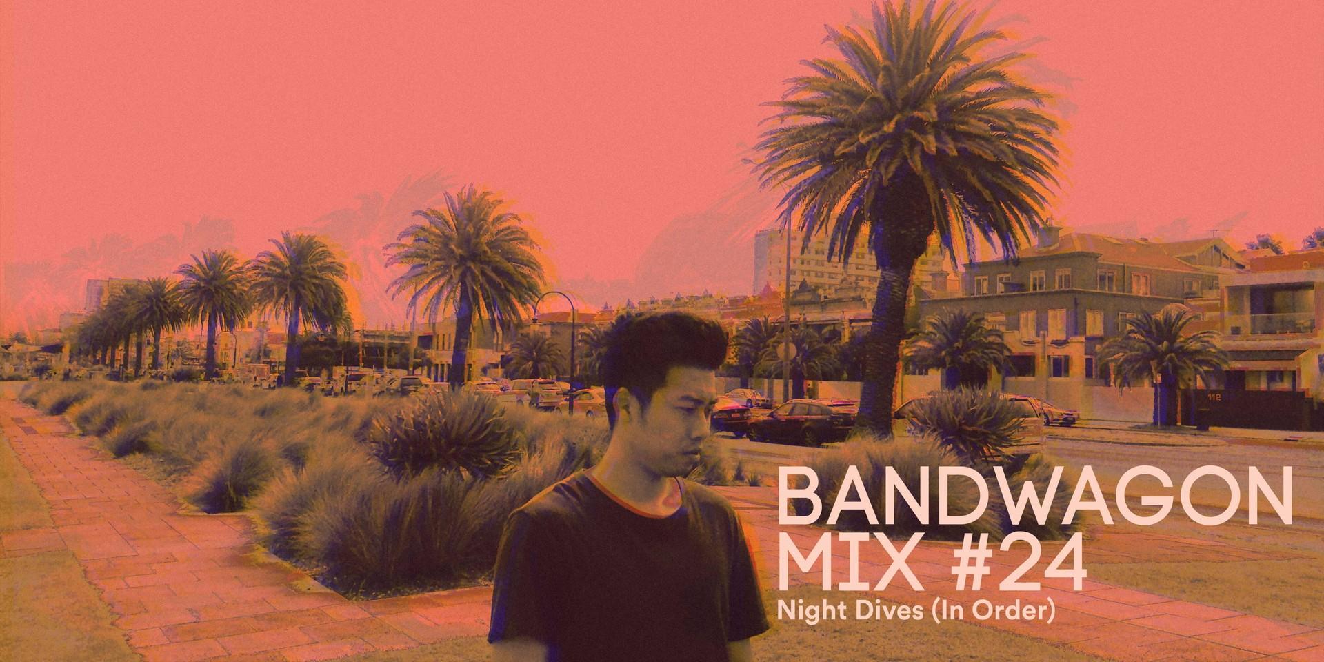 Bandwagon Mix #24: Night Dives (In Order)
