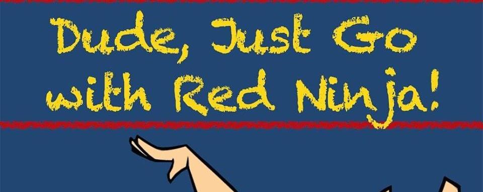 DUDE, JUST GO x Red Ninja