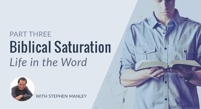 Biblical Saturation - Part 3