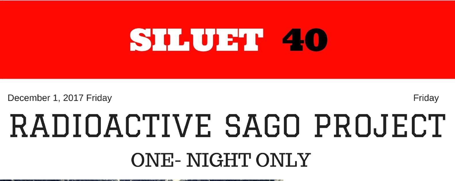 Siluet 40: Radioactive Sago Project (One-Night Only)