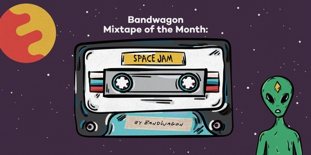 Bandwagon Mixtape of the Month #3: Space Jam - A Wanderland Planet Special