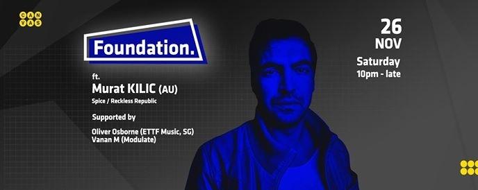 Foundation. ft. Murat KILIC (Spice/ Reckless Republic, AU)