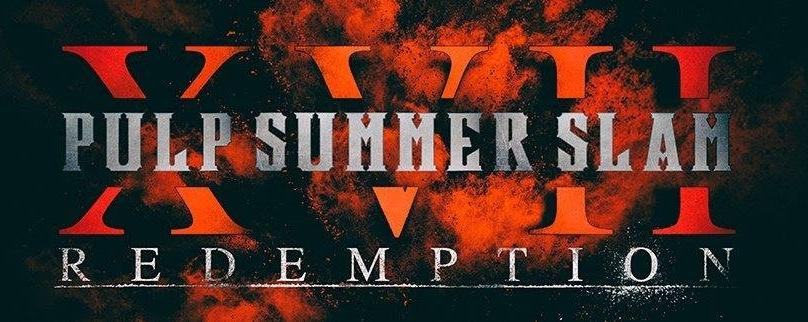 PULP Summer SLAM 17:Redemption