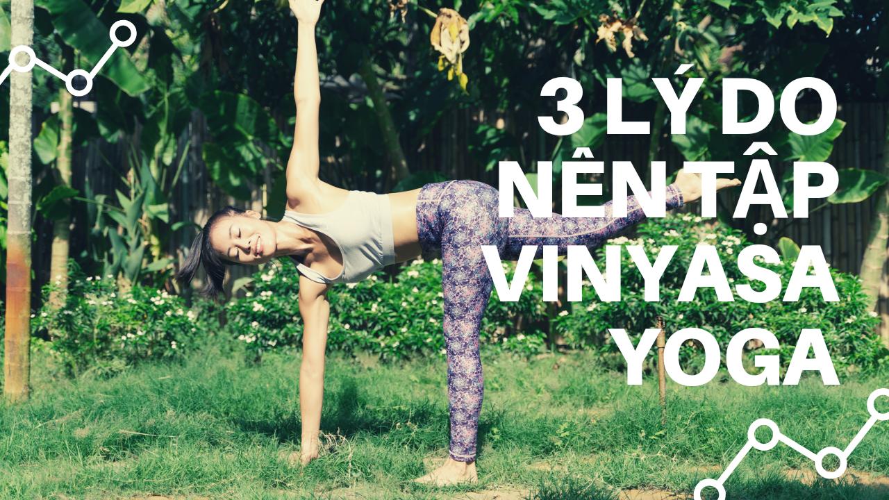 Vinyasa Yoga: 3 Lý do nên tập luyện