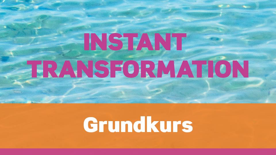 Instant Transformation Grundkurs