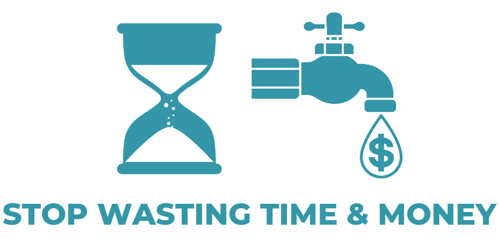 Stop Wasting Time and Money