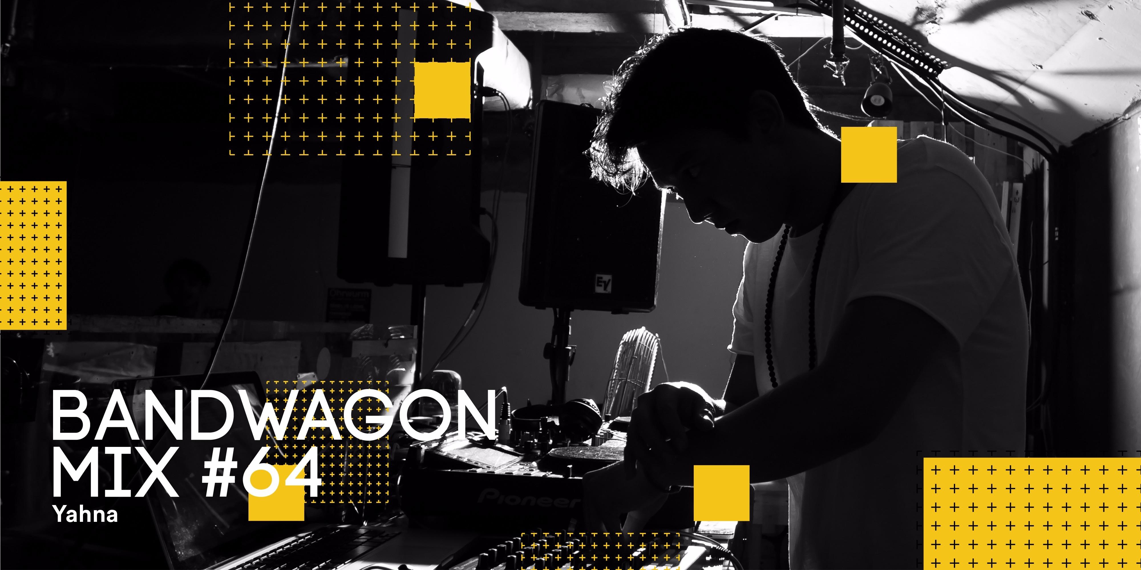 Bandwagon Mix #64: Yahna