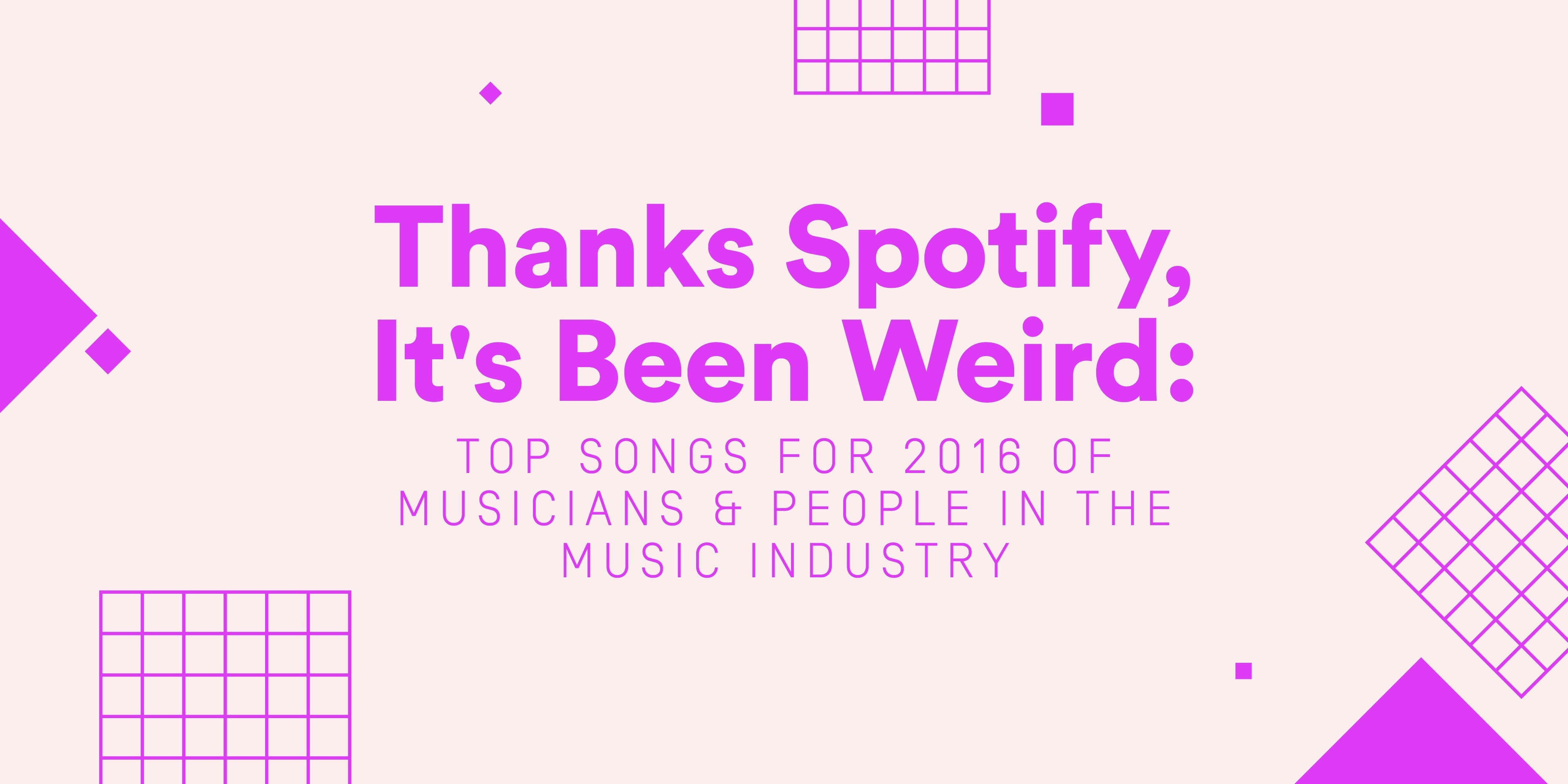 Thanks, Spotify, It's Been Weird: Top Songs for 2016 of  Musicians & People in the Music Industry