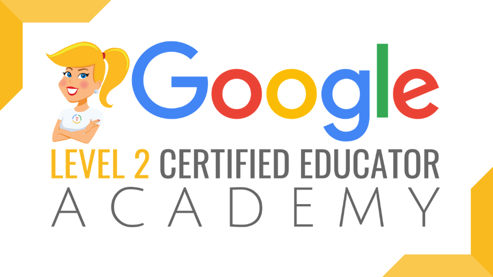 The Google Certified EDUCATOR Academy (LEVEL 2