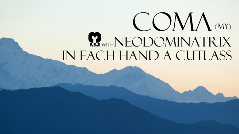3: COMA, NeoDominatrix, In Each Hand A Cutlass